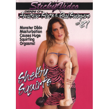 Denni O's Amateur Sluts And Swingers 81: Shelby Squirts